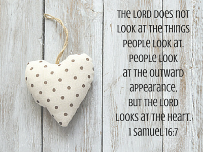 "The LORD does not look at the things people look at. People look at the outward appearance, but the LORD looks at the heart."".png"